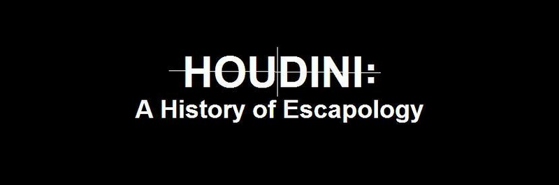 Houdini: History of Escapology